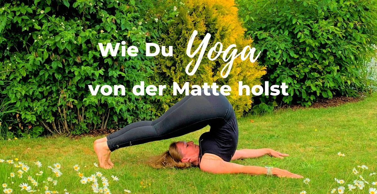 Katharina Holch - Blog - Wie Du Yoga von der Matte holst