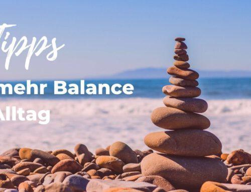 3 Tipps für mehr Balance im Alltag