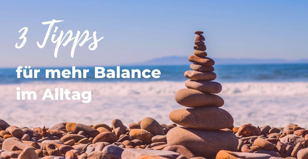 Katharina Holch - Blog - 3 Tipps für mehr Balance im Alltag