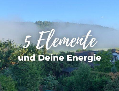 5 Elemente und Deine Energie