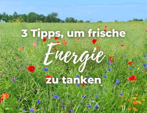3 Tipps um frische Energie zu tanken