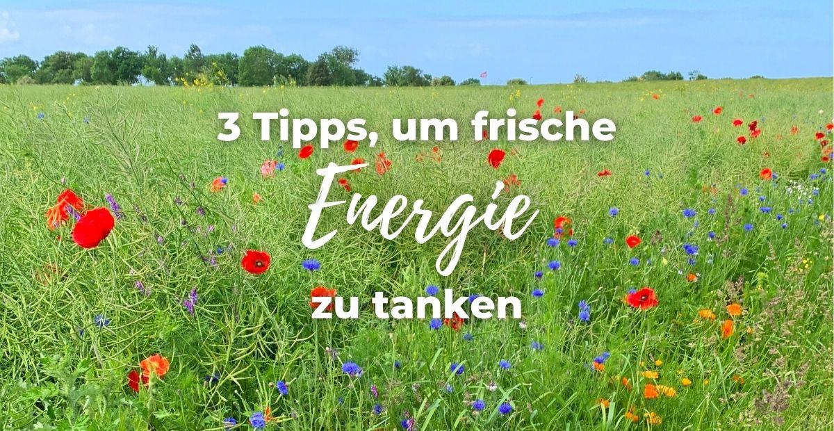 Katharina Holch - Blog - 3 Tipps um frische Energie zu tanken