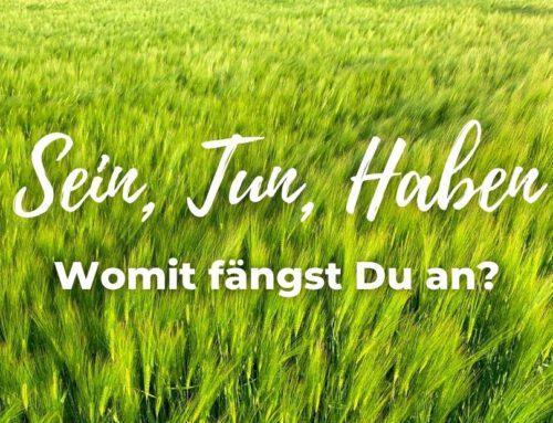 Sein, Tun, Haben – womit fängst Du an?