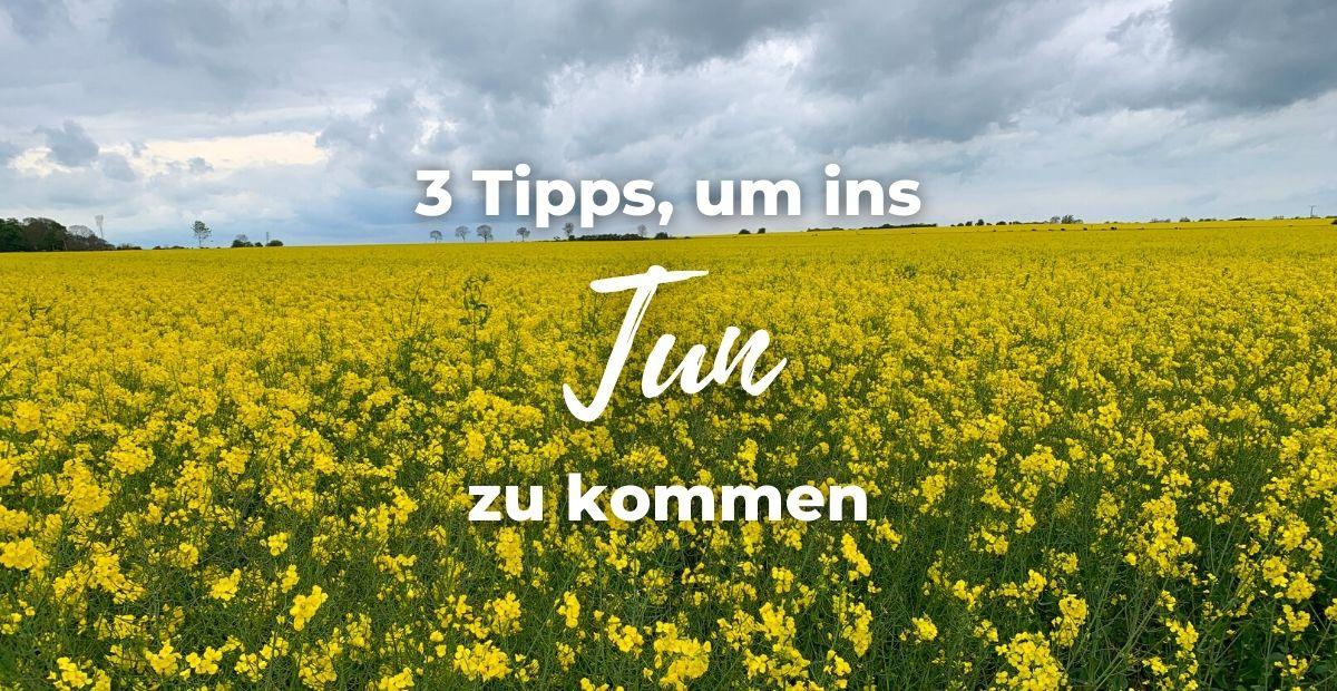 Katharina Holch - Blog - 3 Tipps um ins Tun zu kommen